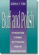 Buff and Polish:  A Practical Guide to Enhance Your Professional Image and Communication Style